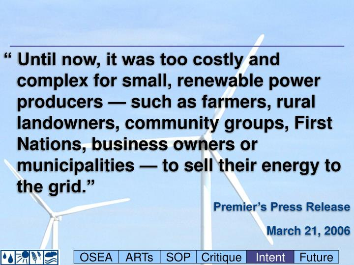 """"""" Until now, it was too costly and complex for small, renewable power producers — such as farmers, rural landowners, community groups, First Nations, business owners or municipalities — to sell their energy to the grid."""""""