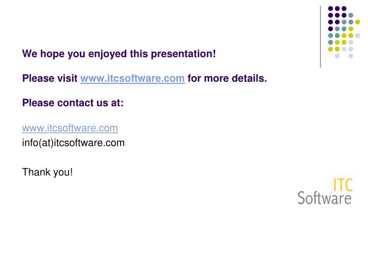 We hope you enjoyed this presentation!