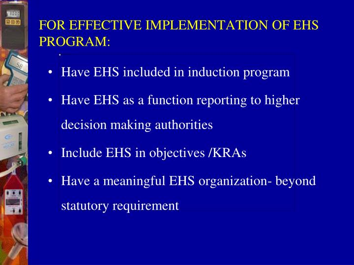 FOR EFFECTIVE IMPLEMENTATION OF EHS PROGRAM: