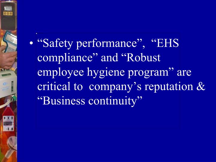 """Safety performance"",  ""EHS compliance"" and ""Robust employee hygiene program"" are critical to  company's reputation & ""Business continuity"""