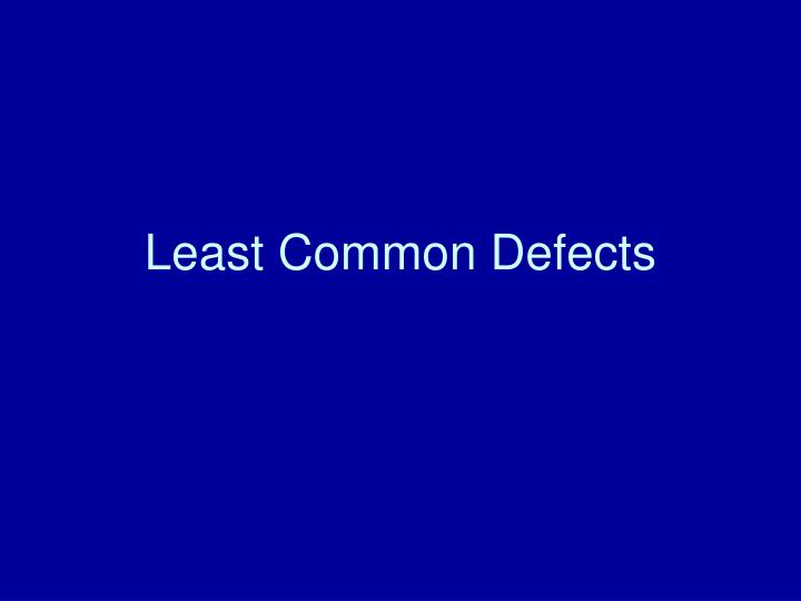 Least Common Defects