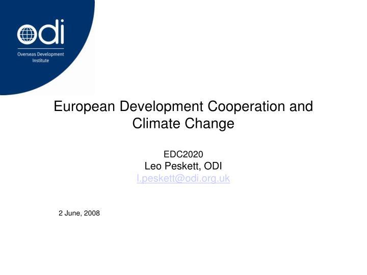 European development cooperation and climate change edc2020 leo peskett odi l peskett@odi org uk