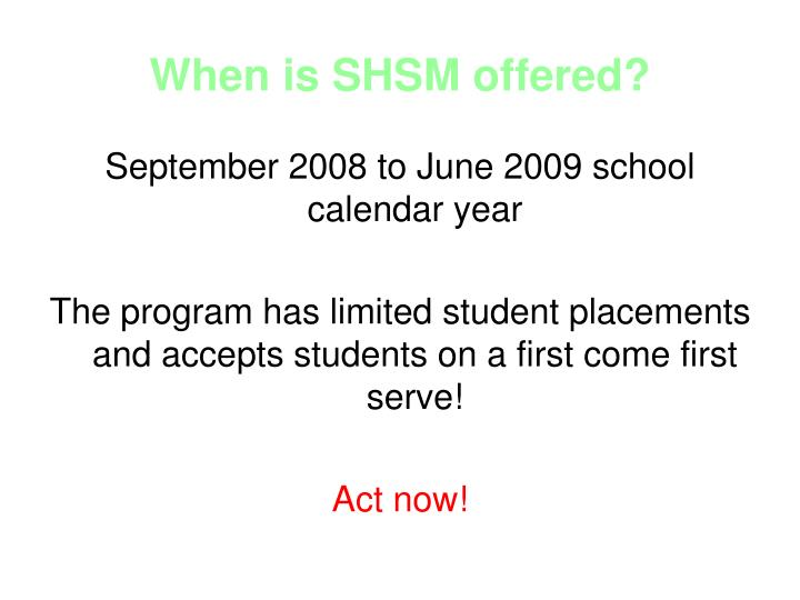 When is SHSM offered?