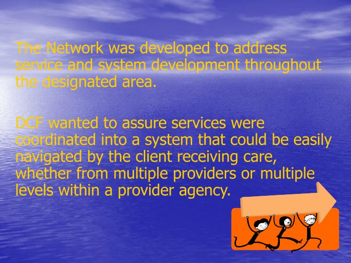 The Network was developed to address service and system development throughout the designated area.