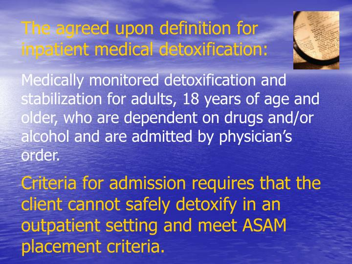 The agreed upon definition for inpatient medical detoxification: