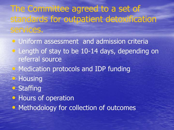 The Committee agreed to a set of standards for outpatient detoxification services.