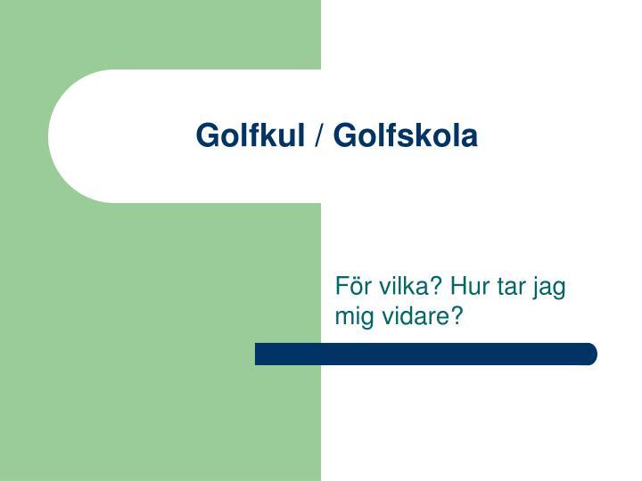 Golfkul / Golfskola