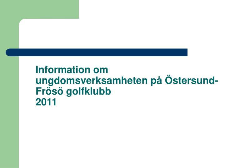 Information om ungdomsverksamheten p stersund fr s golfklubb 2011
