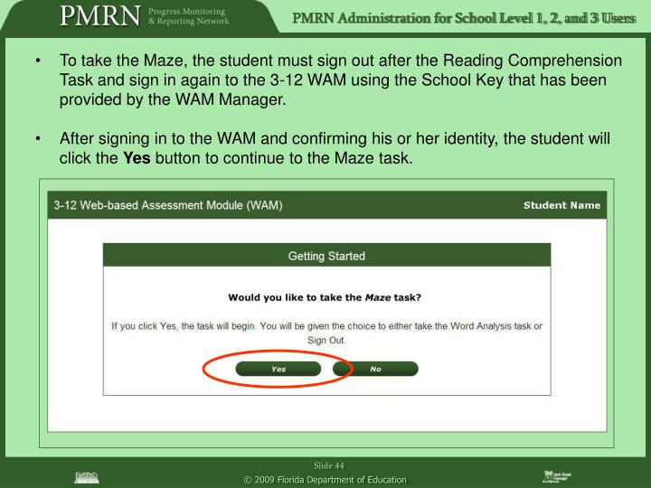 To take the Maze, the student must sign out after the Reading Comprehension Task and sign in again to the 3-12 WAM using the School Key that has been provided by the WAM Manager.