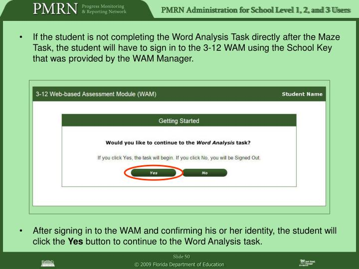 If the student is not completing the Word Analysis Task directly after the Maze Task, the student will have to sign in to the 3-12 WAM using the School Key that was provided by the WAM Manager.