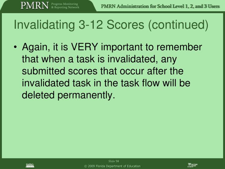 Again, it is VERY important to remember that when a task is invalidated, any submitted scores that occur after the invalidated task in the task flow will be deleted permanently.