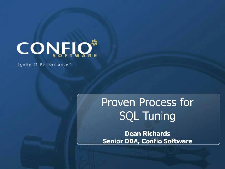 proven process for sql tuning dean richards senior dba confio software n.