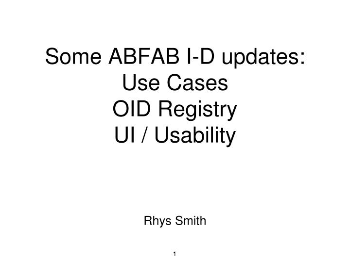 some abfab i d updates use cases oid registry ui usability