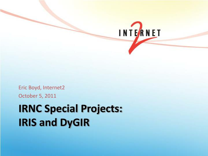 irnc special projects iris and dygir
