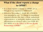 what if the client reports a change to ophp
