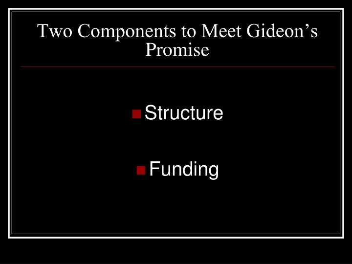 Two Components to Meet Gideon's Promise