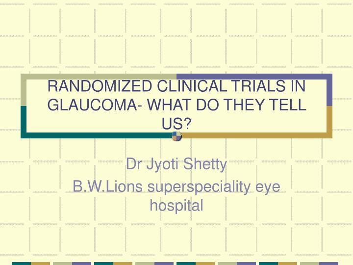 randomized clinical trials in glaucoma what do they tell us n.