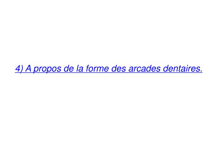 4) A propos de la forme des arcades dentaires.