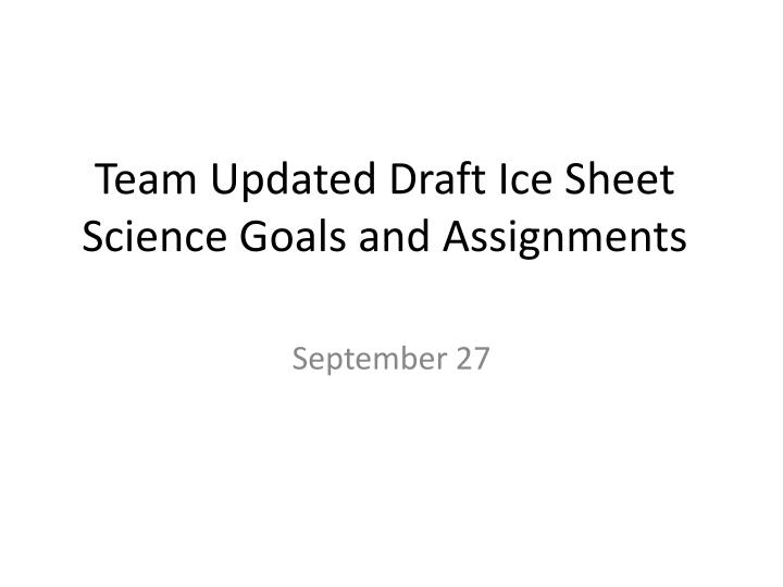 Team updated draft ice sheet science goals and assignments