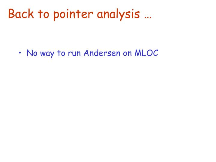 Back to pointer analysis …