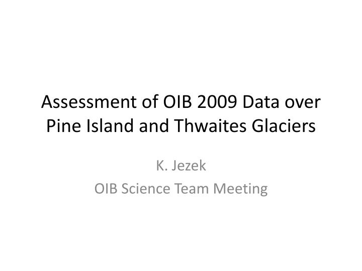 assessment of oib 2009 data over pine island and thwaites glaciers n.