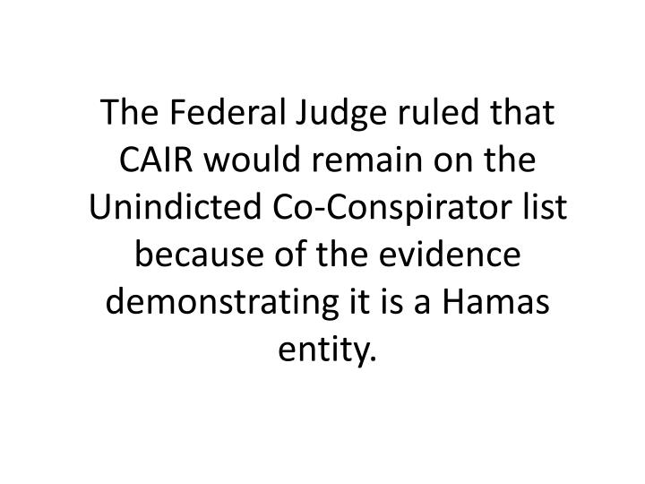 The Federal Judge ruled that CAIR would remain on the Unindicted Co-Conspirator list because of the evidence demonstrating it is a Hamas entity.