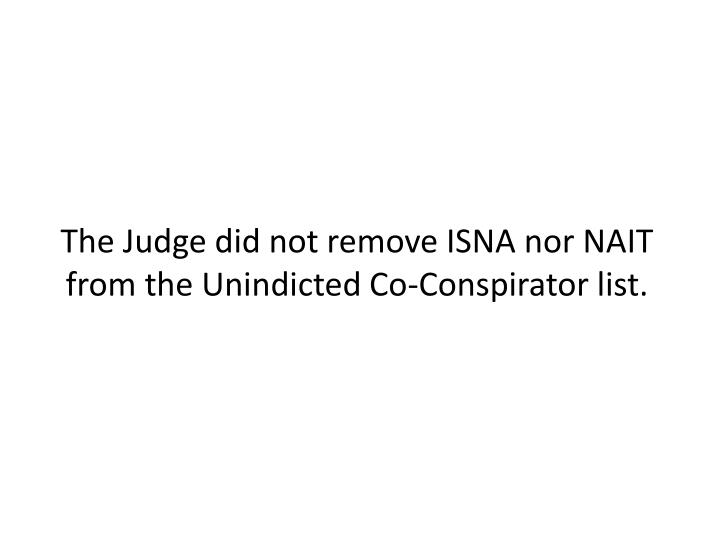 The Judge did not remove ISNA nor NAIT from the Unindicted Co-Conspirator list.