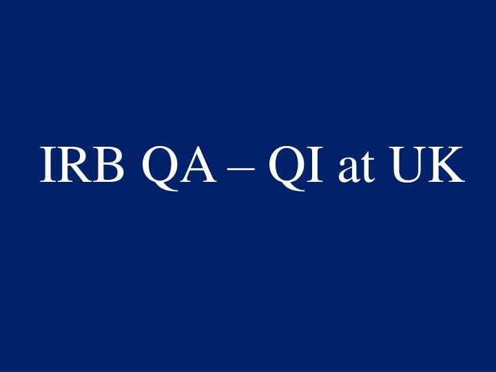 IRB QA – QI at UK