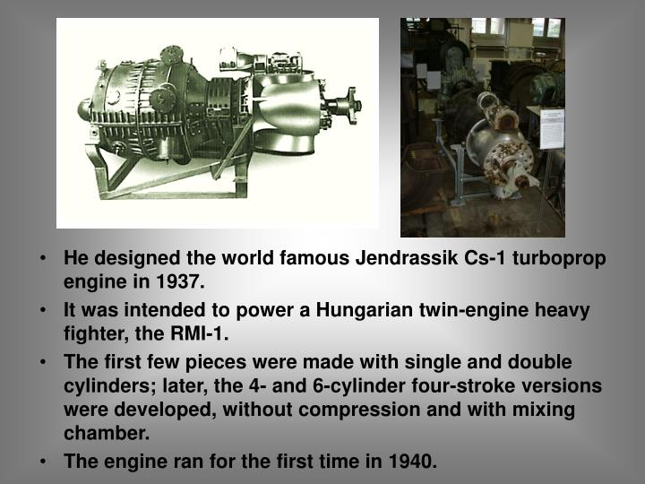 He designed the world famous Jendrassik Cs-1 turboprop engine in 1937.