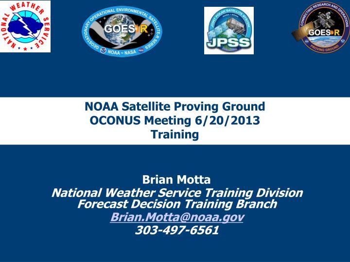 Noaa satellite proving ground oconus meeting 6 20 2013 training