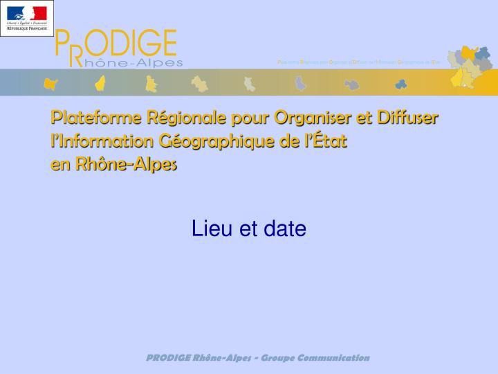 Plateforme r gionale pour organiser et diffuser l information g ographique de l tat en rh ne alpes