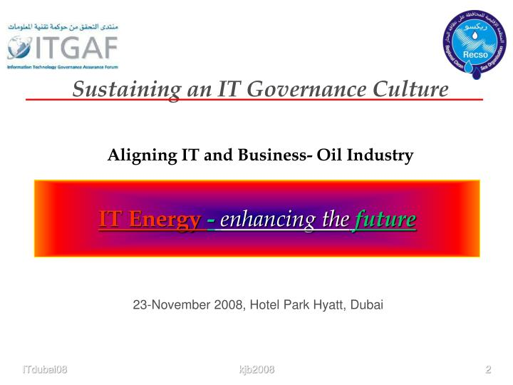 Sustaining an it governance culture aligning it and business oil industry