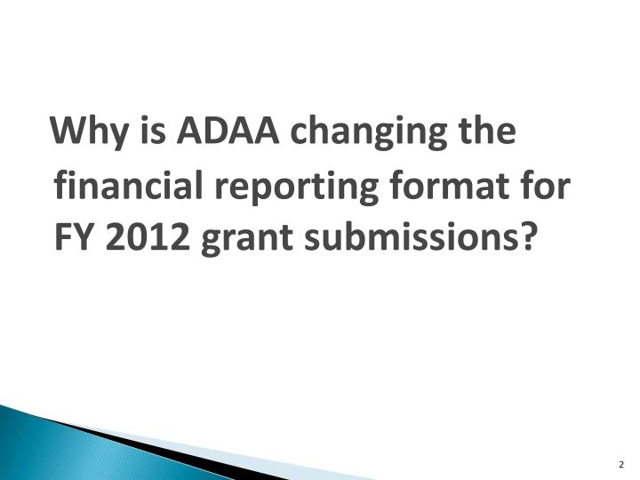 Why is ADAA changing the financial reporting format for FY 2012 grant submissions?