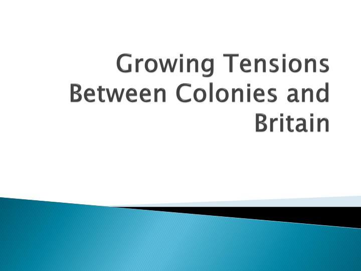 growing tensions between colonies and britain n.