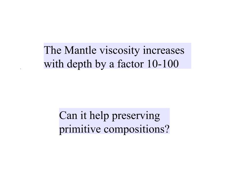The Mantle viscosity increases with depth by a factor 10-100