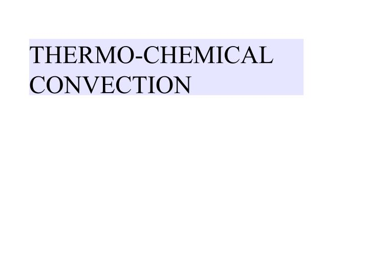 THERMO-CHEMICAL CONVECTION