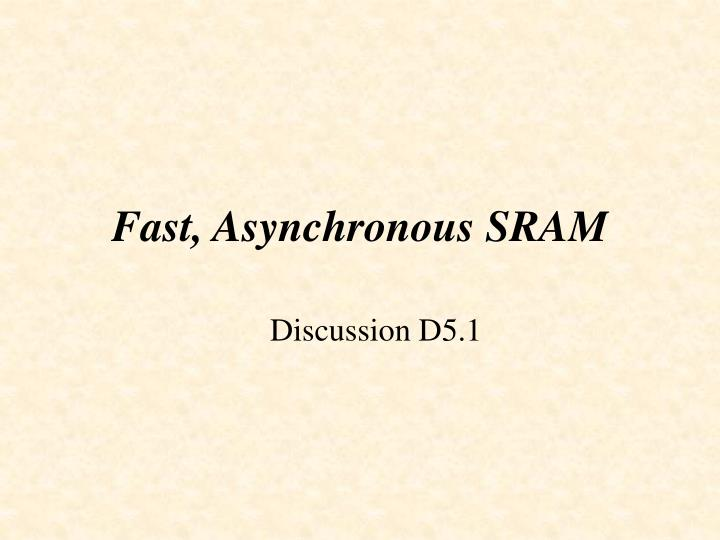 Fast asynchronous sram