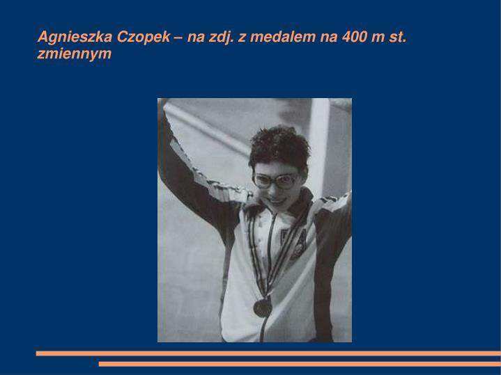Agnieszka Czopek – na zdj. z medalem na 400 m st. zmiennym