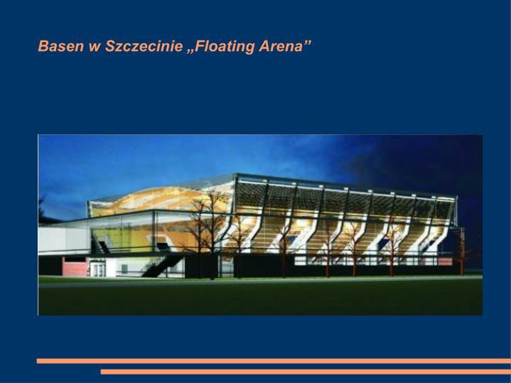 """Basen w Szczecinie """"Floating Arena"""""""