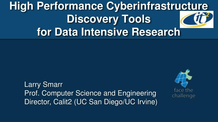 High performance cyberinfrastructure discovery tools for data intensive research
