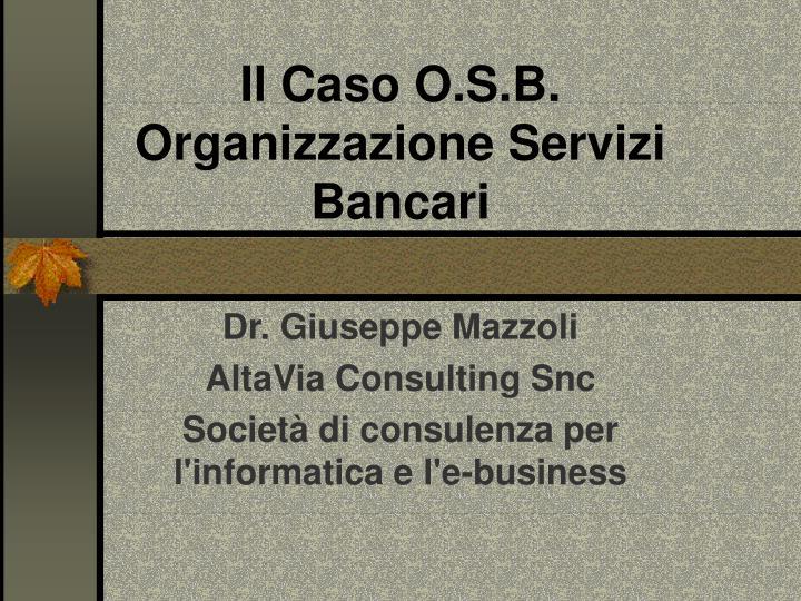 Il caso o s b organizzazione servizi bancari