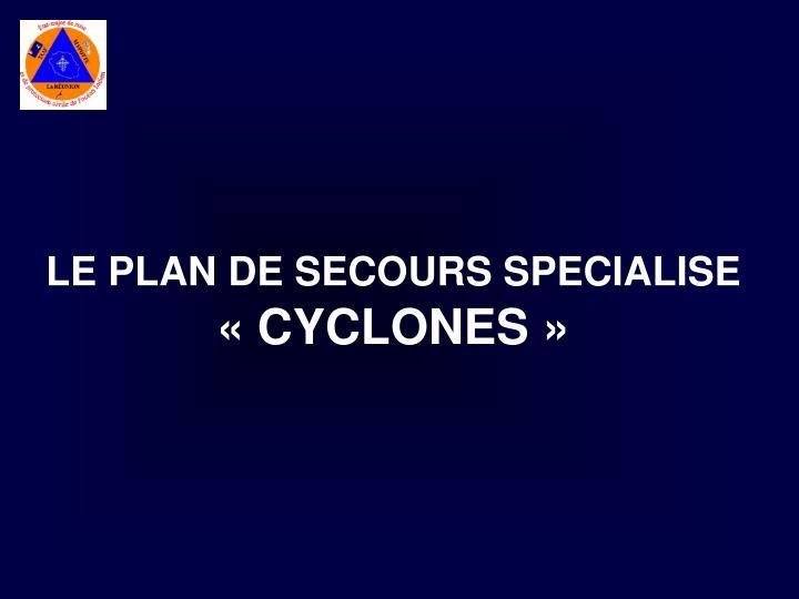 Le plan de secours specialise cyclones