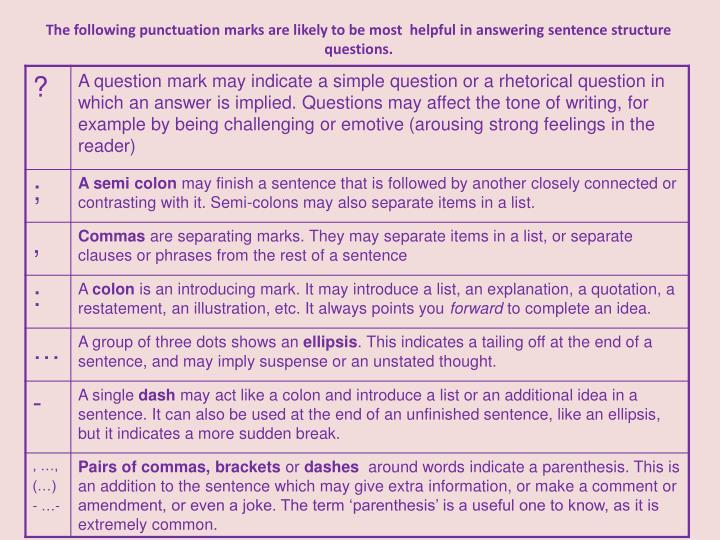 The following punctuation marks are likely to be most  helpful in answering sentence structure questions.