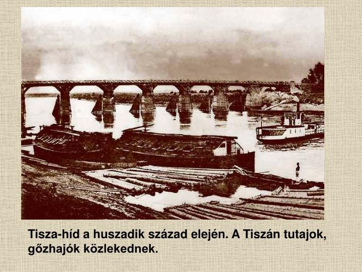 Tisza-híd a huszadik század elején. A Tiszán tutajok,