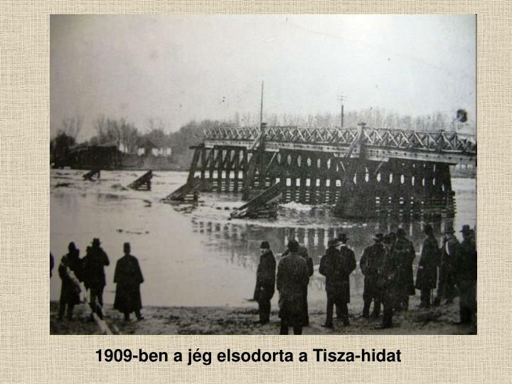 1909-ben a jég elsodorta a Tisza-hidat