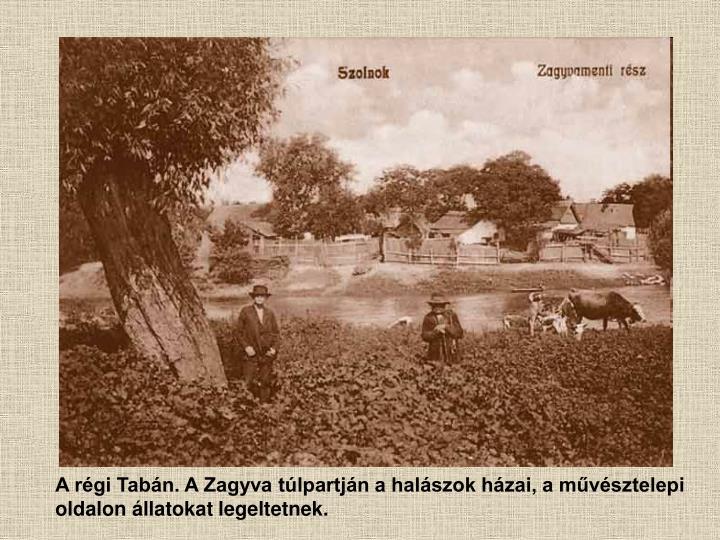 A régi Tabán. A Zagyva túlpartján a halászok házai, a művésztelepi