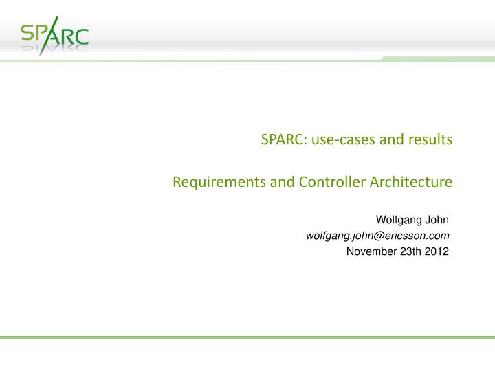 Sparc use cases and results requirements and controller architecture