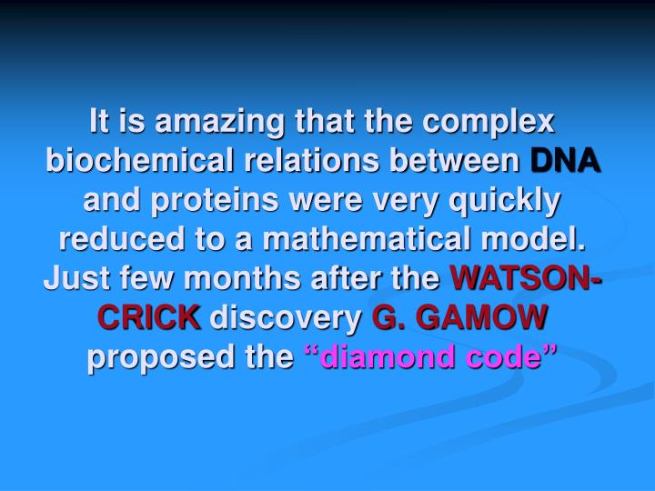 It is amazing that the complex biochemical relations between
