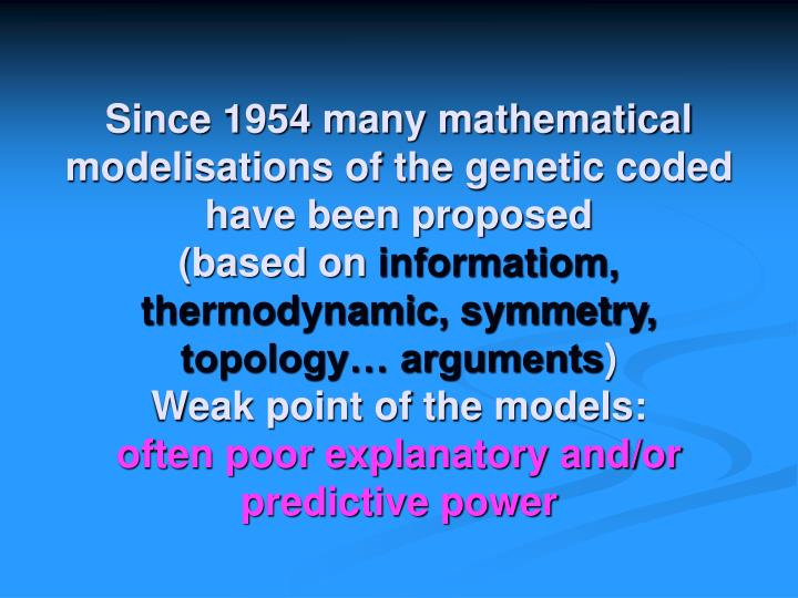 Since 1954 many mathematical modelisations of the genetic coded have been proposed                        (based on