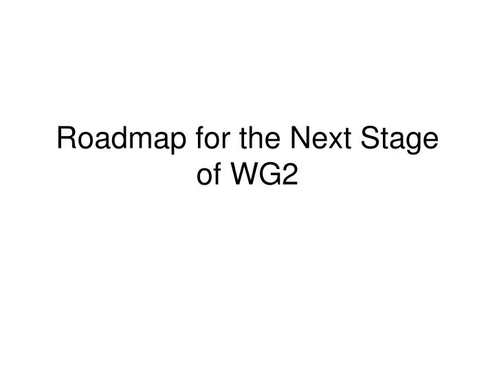 Roadmap for the Next Stage of WG2